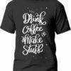 Tricou Drink coffee and make stuff