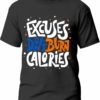 Tricou Excuses don't burn calories