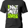 Tricou I don't sweat sparkle