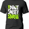 Tricou I don't sweat sparkle