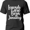 Tricou Legends are born in January