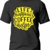Tricou Life happens Coffee helps