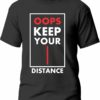 Tricou Oops, keep your distance