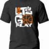 Tricou Let's go play basketball